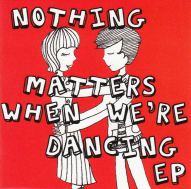 Nothing Matters When We're Dancing